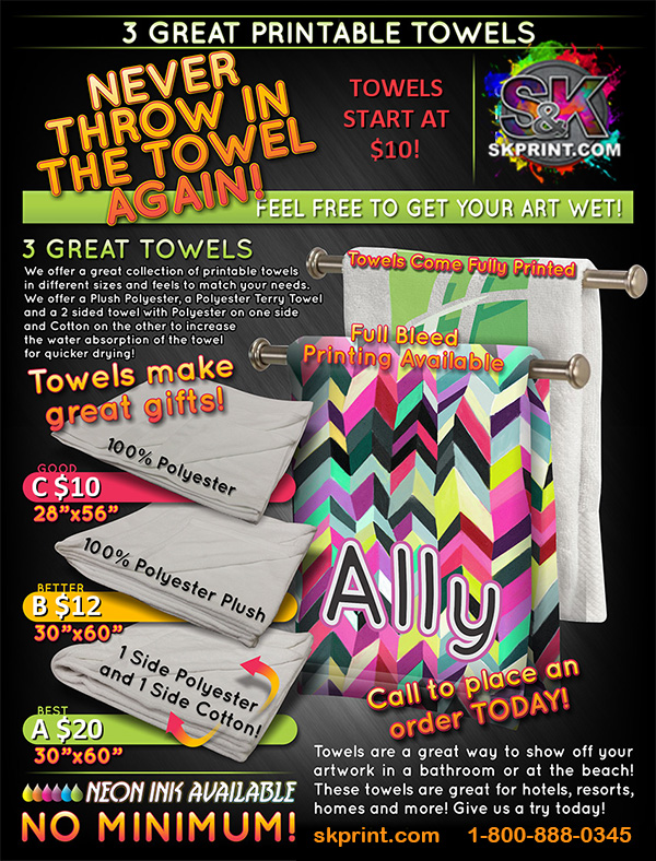 PRINTABLE TOWELS ( 28''x56'' and 30''x60'' ) - Our 3 Printable Towels are a great way to spruce up a bathroom in your home or in a hotel as well as a great way to advertise your business or event while catching some rays at the beach. We have 3 towels to meet your needs from our GOOD 100% Polyester towel, our BETTER 100% Polyester Plush towel that has a soft blanket feel to our top of the line BEST 2 sided blanket with 100% printable Polyester on one side and super absorbant Cotton on the other! Visit us at skprint.com to place your Printable Towel order today!