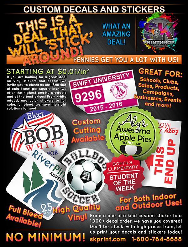 DECALS AND STICKERS - Let S&K help decorate your world with our incredible value on STICKERS and DECALS! Starting at only 1 cent per square inch, how can you go wrong? Our stickers can have custom cuts similar to a more expensive dye cut saving you both time and money! Visit us at skprint.com to place your Sticker and Decal order today!